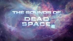 The Sounds of Dead Space 2